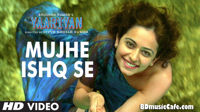 Yaariyan Movie 2013 Songs Mujhe Ishq Se Video So...