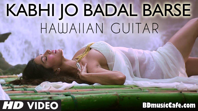 Kabhi Jo Badal Barse Hawaiian Guitar Video Song Feat Sunny Download : BD Music Cafe