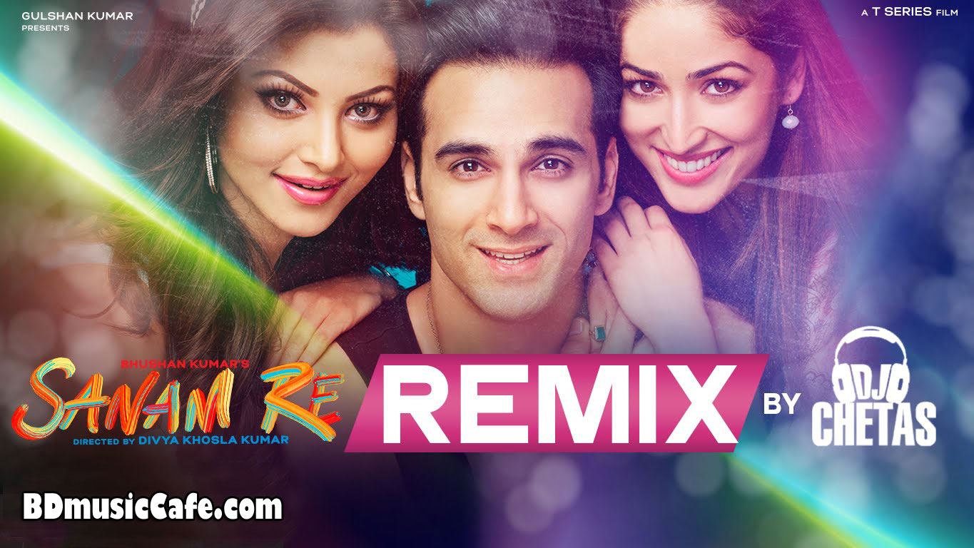 Sanam Re Remix Full Mp3 Song by DJ Chetas (Single) | BD ...